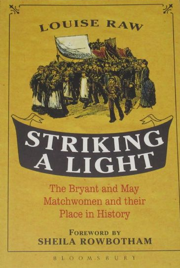 Striking a Light - The Bryant and May Matchwomen and their place in History, by Louise Raw